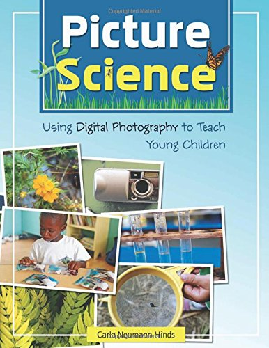 Picture Science: Using Digital Photography to Teach Young Children: Neumann-Hinds, Carla