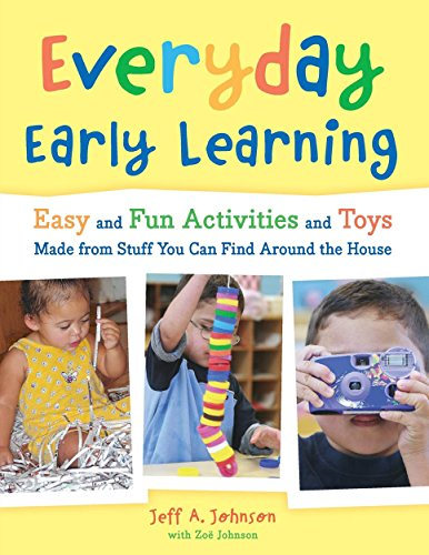 Everyday Early Learning: Easy and Fun Activities and Toys Made from Stuff You Can Find Around the ...