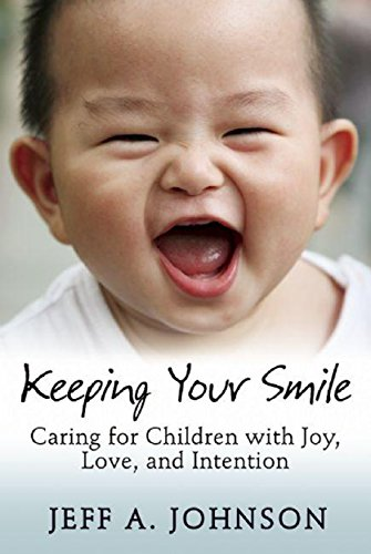 9781933653853: Keeping Your Smile: Caring for Children with Joy, Love, and Intention (NONE)