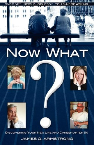9781933656069: Now What? Discovering Your New Life and Career After 50