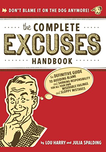 9781933662800: The Complete Excuses Handbook: The Definitive Guide to Avoiding Blame and Shirking Responsibility for All Your Own Miserable Failings and Sloppy Mistakes