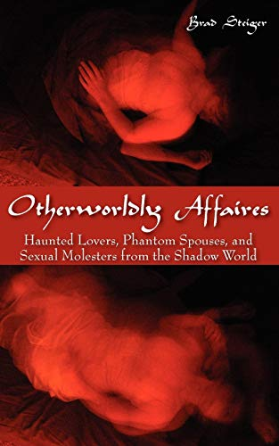 9781933665344: Otherworldly Affaires: Haunted Lovers, Phantom Spouses, and Sexual Molesters from the Shadow World