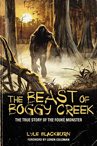 9781933665573: The Beast of Boggy Creek: The True Story of the Fouke Monster