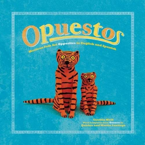 Opuestos: Mexican Folk Art Opposites in English and Spanish (English and Spanish Edition): Cynthia ...