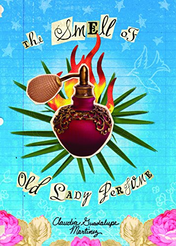 The Smell of Old Lady Perfume: Martinez, Claudia Guadalupe