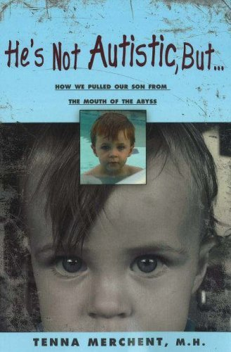 He's Not Autistic But...: How We Pulled Our Son from the Mouth of the Abyss: Merchent, Tenna