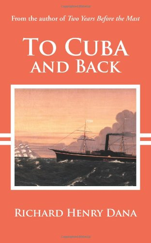 To Cuba & Back (From the author of 'Two Years Before the Mast'). (Reprint of 1859 ...