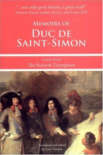 Memoirs of Duc de Saint-Simon, 1710-1715: The: Duc de Saint-Simon,