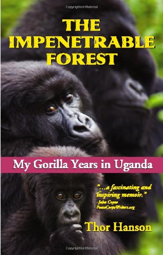 The Impenetrable Forest: My Gorilla Years in Uganda, Revised Edition: Hanson, Thor