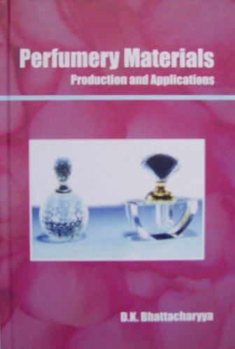 Perfumery Materials : Production and Applications: D K Bhattacharyya