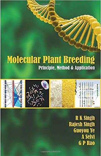 MOLECULAR PLANT BREEDING: PRINCIPLE, METHOD AND APPLICATION: SINGH R K