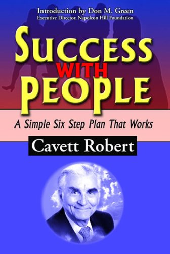 Success with People: A Simple Six Step Plan That Works: Robert, Cavett