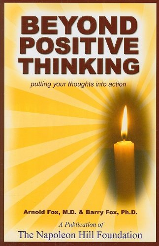 Beyond Positive Thinking: Putting Your Thoughts into: Arnold Fox, M.D.,