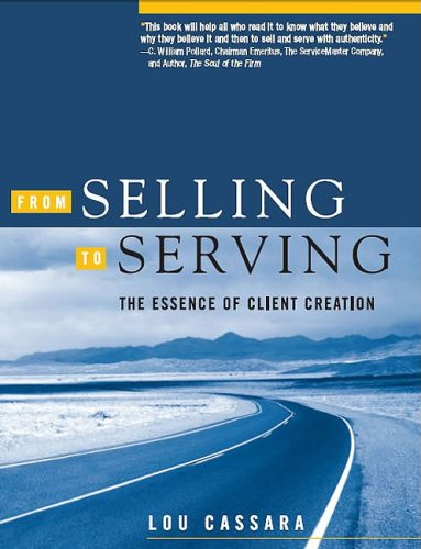 From Selling to Serving : The Essence of Client Creation