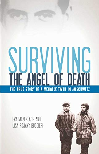 Surviving the Angel of Death: The Story of a Mengele Twin in Auschwitz: Kor, Eva Mozes; Buccieri, ...