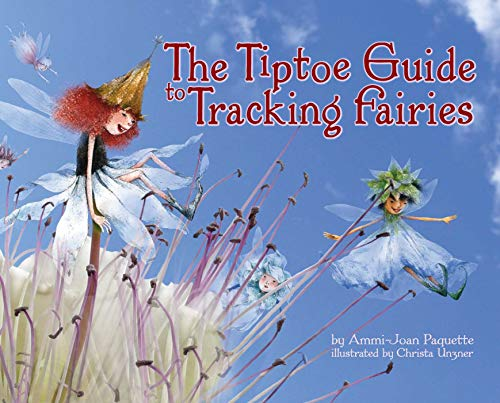 The Tiptoe Guide to Tracking Fairies: Paquette, Ammi-Joan