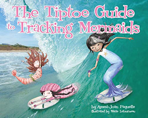 The Tiptoe Guide to Tracking Mermaids: Paquette, Ammi-Joan