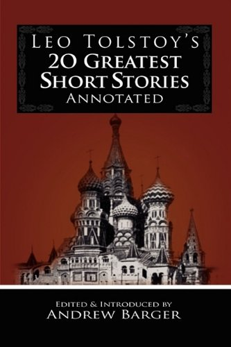 Leo Tolstoy's 20 Greatest Short Stories Annotated: Tolstoy, Leo