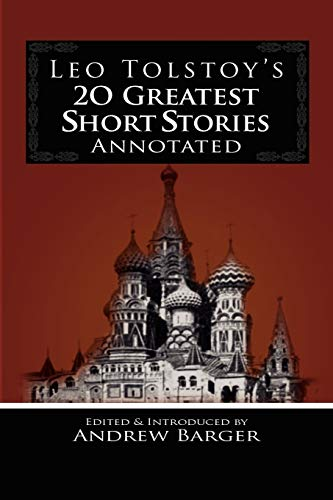 Leo Tolstoy's 20 Greatest Short Stories Annotated: Leo Tolstoy