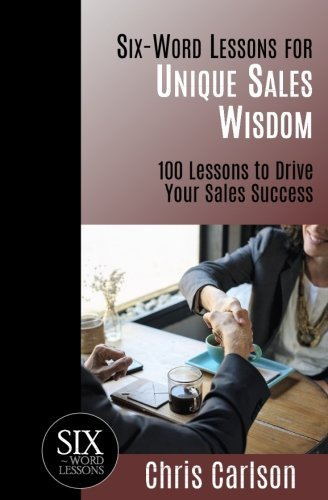 9781933750279: Six Word Lessons For Unique Sales Wisdom: 100 Lessons to Drive Your Sales Success