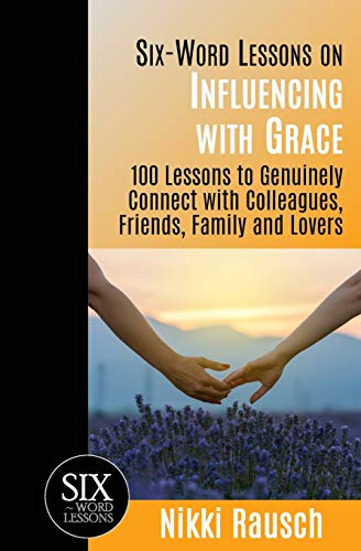 9781933750361: Six-Word Lessons on Influencing with Grace: 100 Lessons to Genuinely Connect with Colleagues, Friends, Family, and Lovers (The Six-Word Lessons Series)