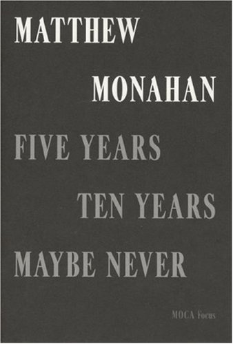 9781933751023: Matthew Monahan: Five Years, Ten Years, Maybe Never