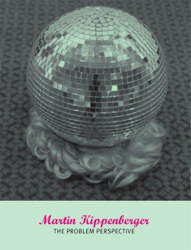 9781933751092: Martin Kippenberger: The Problem Perspective