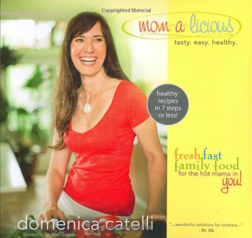 Mom-a-licious: Fresh, Fast, Family Food for the Hot Mama in You!: Catelli, Domenica