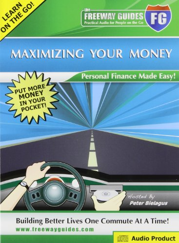 Maximizing Your Money Freeway Guide: Personal Finance Made Easy!: Bielagus, Peter