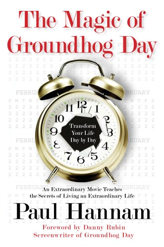 9781933754574: The Magic of Groundhog Day: Transform Your Life Day by Day