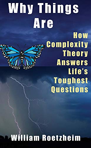 Why Things Are: How Complexity Theory Answers Life's Toughest Questions: Roetzheim, William