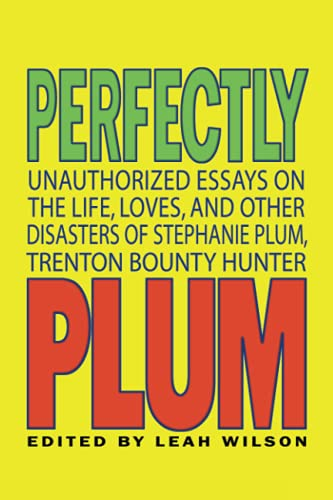 9781933771045: Perfectly Plum: Unauthorized Essays On the Life, Loves And Other Disasters of Stephanie Plum, Trenton Bounty Hunter (Smart Pop series)