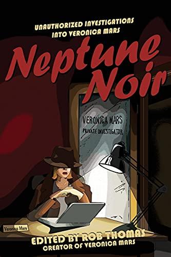 Neptune Noir: Unauthorized Investigations Into Veronica Mars (Smart Pop): Rob Thomas