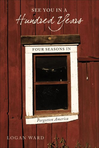 9781933771151: See You in a Hundred Years: Four Seasons in Forgotten America
