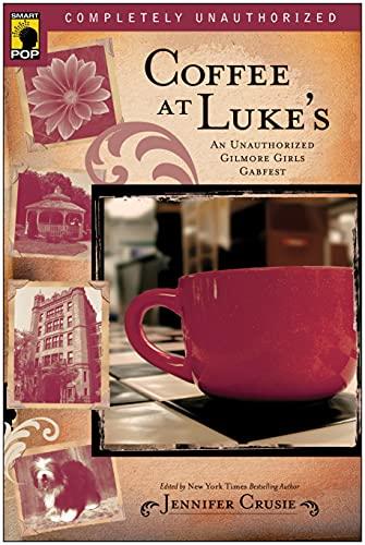 9781933771175: Coffee at Luke's: An Unauthorized Gilmore Girls Gabfest (Smart Pop)