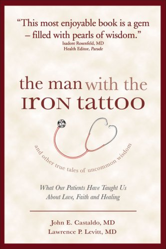 The Man With the Iron Tattoo and Other True Tales of Uncommon Wisdom: What Our Patients Have Taught...