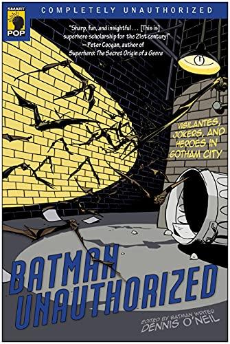 Batman Unauthorized: Vigilantes, Jokers, and Heroes in: Alan J. Porter,
