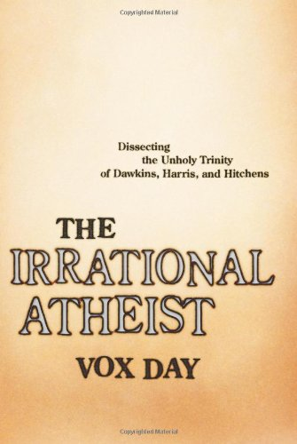 9781933771366: The Irrational Atheist: Dissecting the Unholy Trinity of Dawkins, Harris, And Hitchens