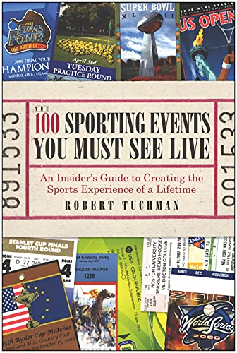 The 100 Sporting Events You Must See Live: An Insider�s Guide to Creating the Sports Experience of ...