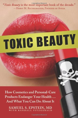 9781933771625: Toxic Beauty: How Cosmetics and Personal-Care Products Endanger Your Health... and What You Can Do About It
