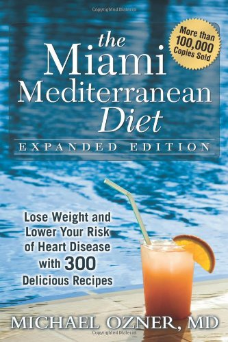 9781933771656: The Miami Mediterranean Diet: Lose Weight and Lower Your Risk of Heart Disease with 300 Delicious Recipes