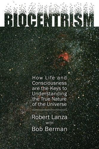 9781933771694: Biocentrism: How Life and Consciousness Are the Keys to Understanding the True Nature of the Universe