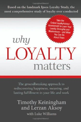 9781933771724: Why Loyalty Matters: The Groundbreaking Approach to Rediscovering Happiness, Meaning and Lasting Fulfillment in Your Life and Work
