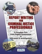 Report Writing for Criminal Justice Professionals: A Complete Text From English Composition to Interviews and Interrogations (9781933778068) by Joe Davis