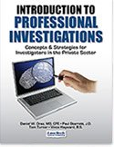 Introduction to Professional Investigations: Concepts & Strategies for Investigators in the ...