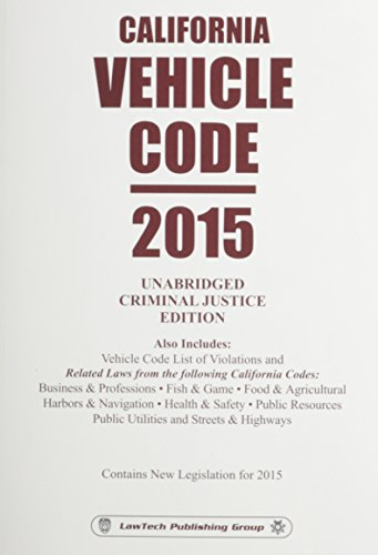 California Vehicle Code: 2015 Unabridged Criminal Justice Edition: Editor