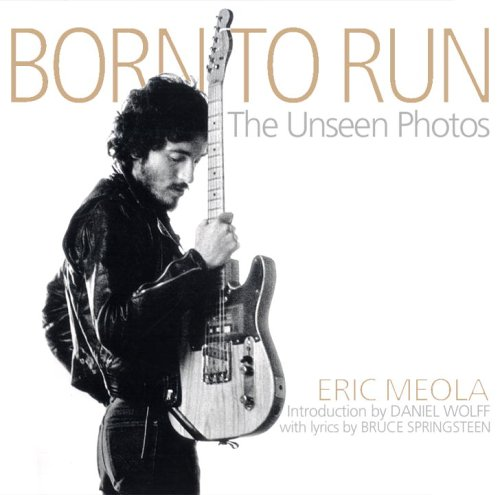 Born to Run: The Unseen Photos (Limited Edition)