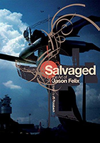 Salvaged: The Art of Jason Felix (SIGNED): Felix, Jason