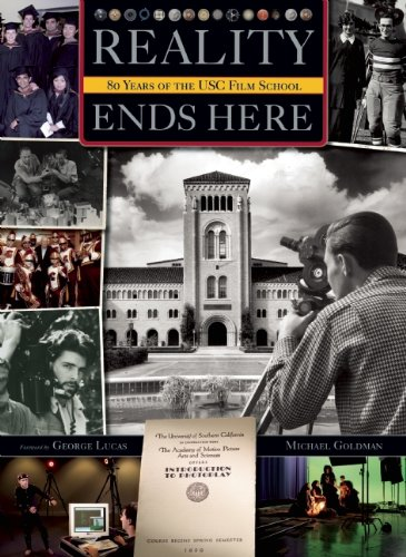Reality Ends Here: 80 Years of USC Cinematic Arts: Goldman, Michael R.