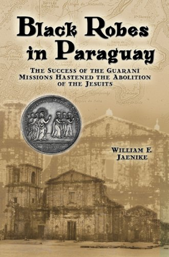 9781933794105: Black Robes in Paraguay: The Success of the Guarani Missions Hastened the Abolition of the Jesuits
